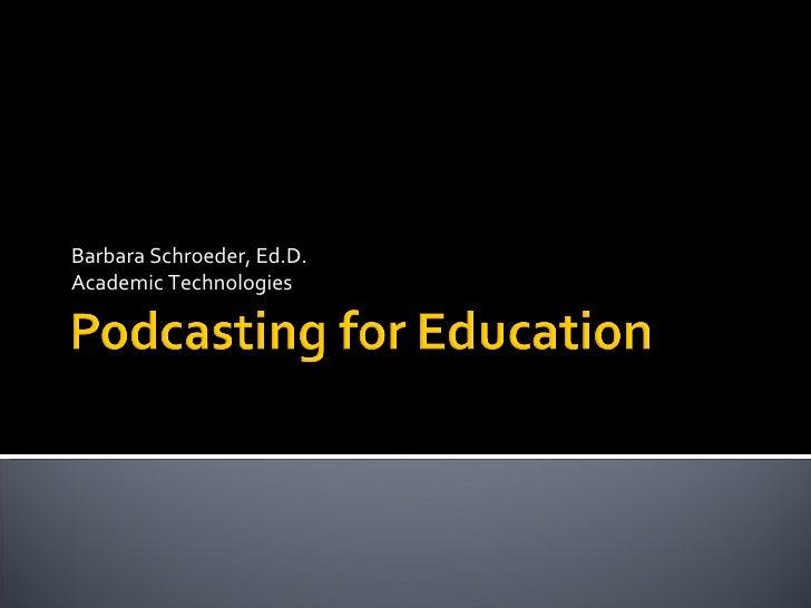 Barbara Schroeder, Ed.D. Academic Technologies
