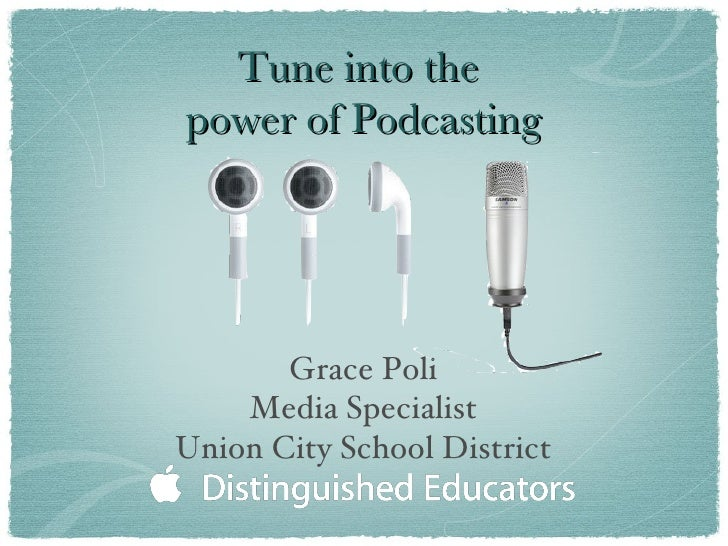 Tune into the  power of Podcasting <ul><li>Grace Poli </li></ul><ul><li>Media Specialist </li></ul><ul><li>Union City Scho...