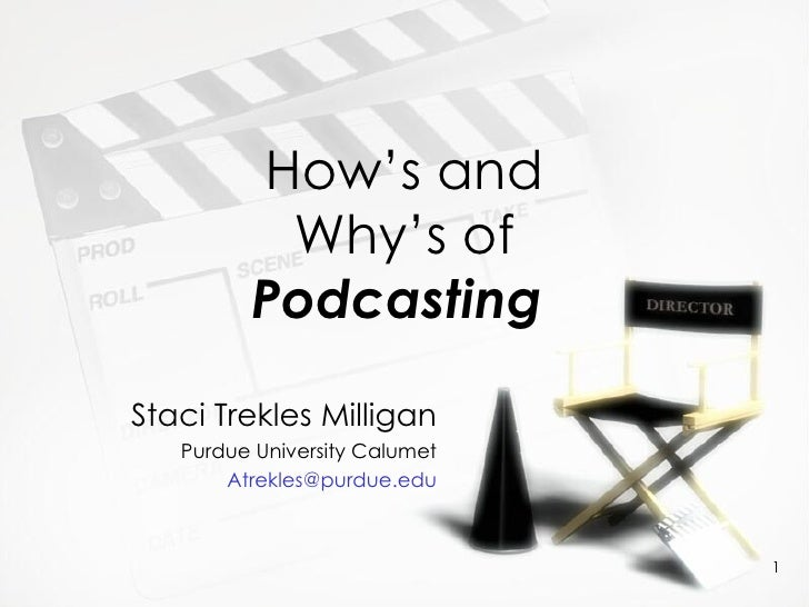 How's and Why's of  Podcasting   Staci Trekles Clinical Asst. Professor Purdue University Calumet [email_address]