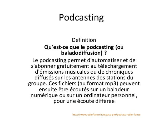 Podcasting Definition Qu'est-ce que le podcasting (ou baladodiffusion) ? Le podcasting permet d'automatiser et de s'abonne...