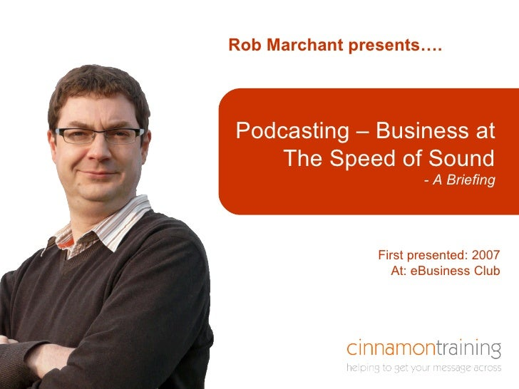 Rob Marchant presents…. Here is a title that is  in a box First presented: 2007 At: eBusiness Club Podcasting – Business a...