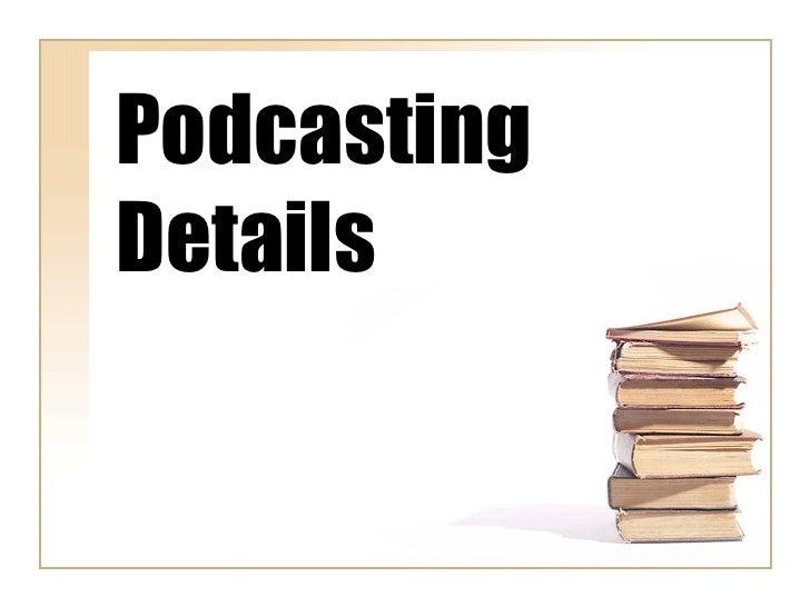 Podcasting details