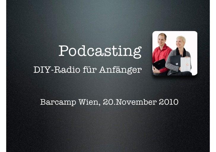 PodcastingDIY-Radio für Anfänger Barcamp Wien, 20.November 2010