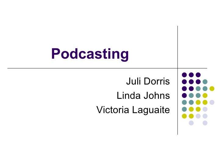 Podcasting Juli Dorris Linda Johns Victoria Laguaite
