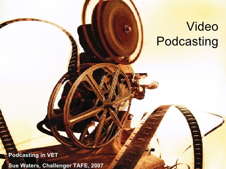 Podcasting in VET - Video Podcasting