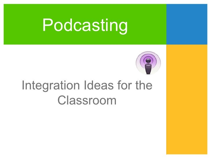 Podcasting: Integration Ideas for the Classroom