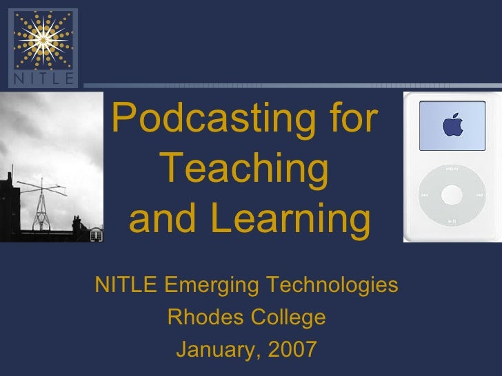 Podcasting for Teaching  and Learning NITLE Emerging Technologies Rhodes College January, 2007
