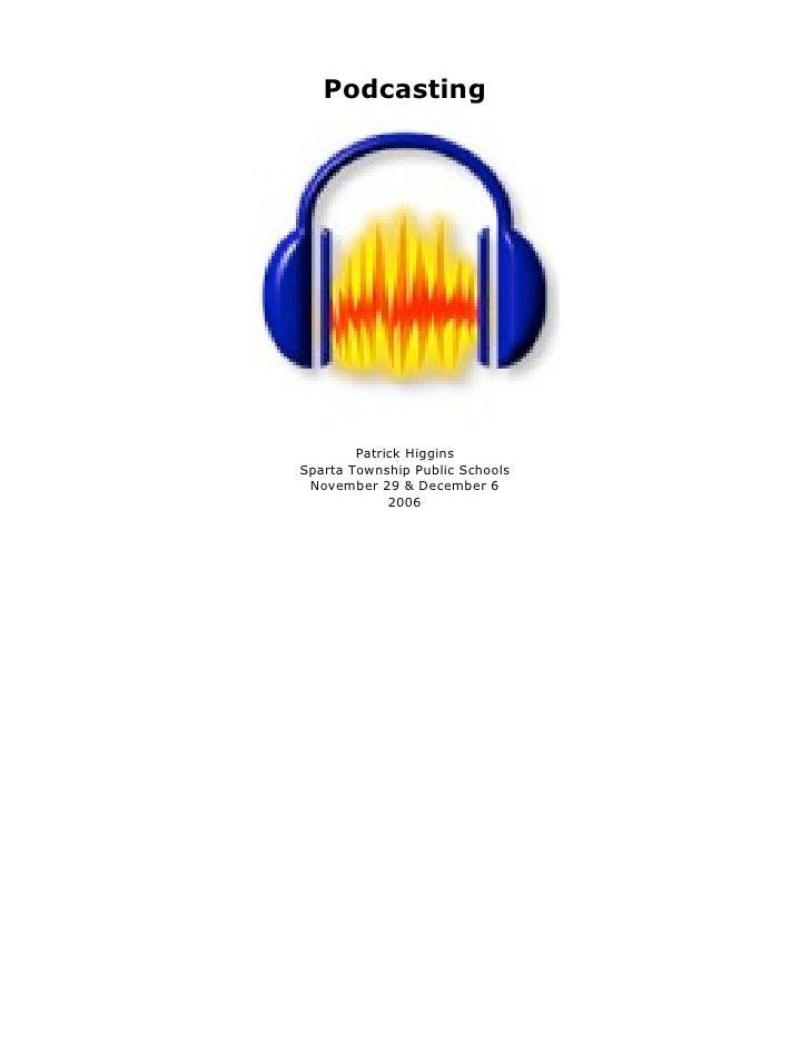 Podcasting             Patrick Higgins Sparta Township Public Schools  November 29 & December 6              2006