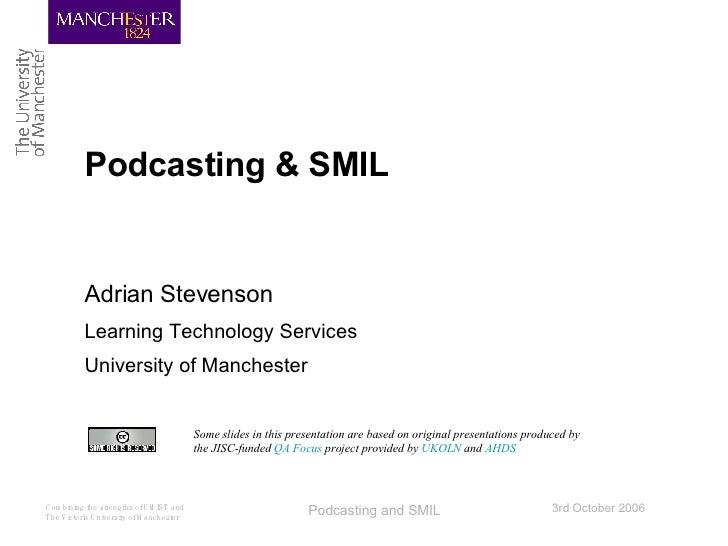 Podcasting & SMIL <ul><li>Adrian Stevenson </li></ul><ul><li>Learning Technology Services </li></ul><ul><li>University of ...