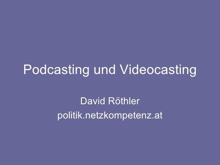 Podcasting und Videocasting David Röthler politik.netzkompetenz.at