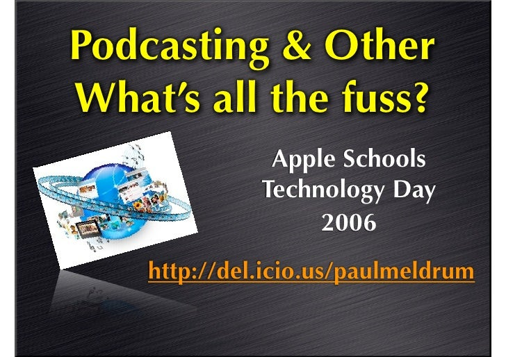 Podcasting & Other What's all the fuss?                Apple Schools               Technology Day                    2006 ...