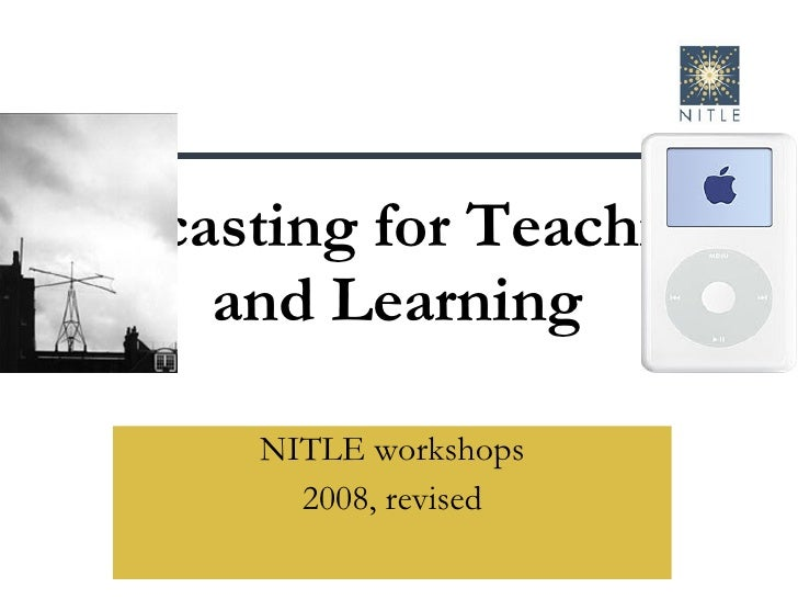 Podcasting for Teaching  and Learning NITLE workshops 2008, revised
