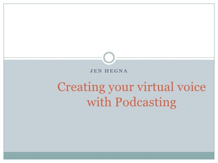 Jen Hegna<br />Creating your virtual voice with Podcasting<br />
