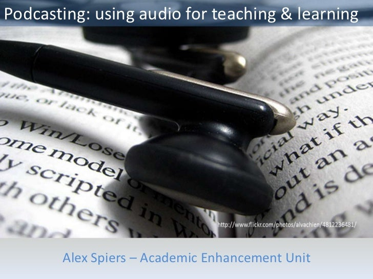 Podcasting: using audio for teaching & learning       Alex Spiers – Academic Enhancement Unit