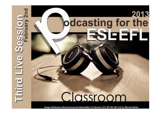 Podcasting for the ESL/EFL Classroom 2013 - Live Session Week 3