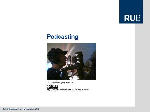 Kathrin Braungardt, Stabsstelle eLearning, 2010 Podcasting Eric Rice: Doing the podcast http://www.flickr.com/photos/ericr...