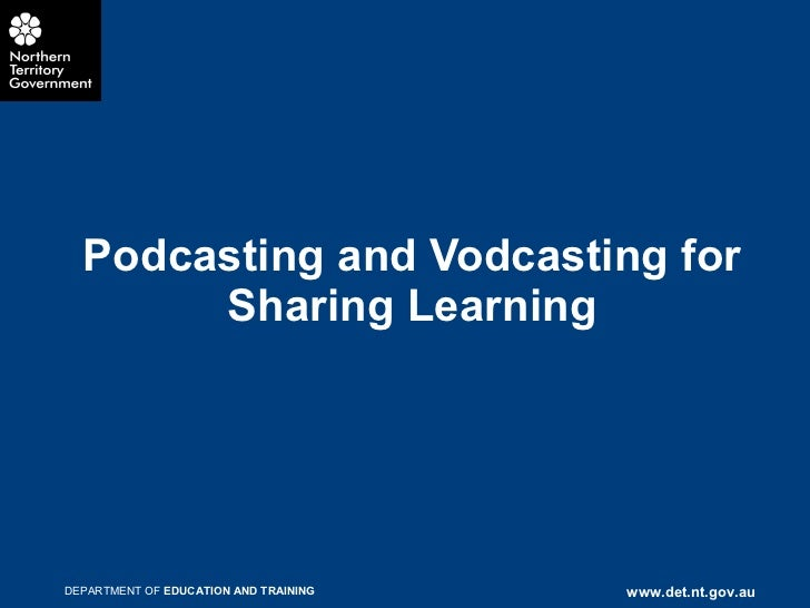 Podcasting and vodcasting for sharing learning2