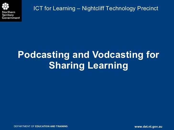 Podcasting and Vodcasting for Sharing Learning ICT for Learning – Nightcliff Technology Precinct