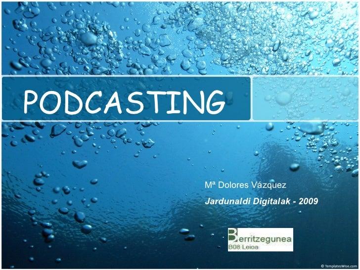 PODCASTING Mª Dolores Vázquez Jardunaldi Digitalak - 2009