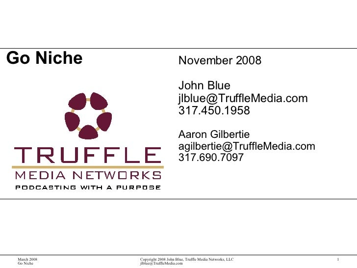 Go Niche November 2008 John Blue [email_address] 317.450.1958 Aaron Gilbertie [email_address] 317.690.7097