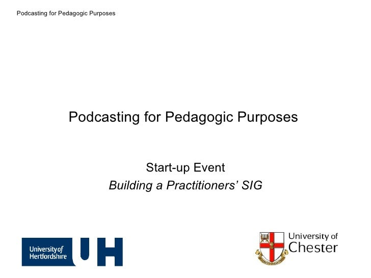Podcasting for Pedagogic Purposes  Start-up Event Building a Practitioners' SIG