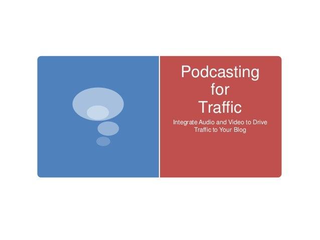 Podcasting for Traffic