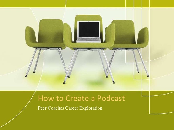 How to Create a Podcast<br />Peer Coaches Career Exploration<br />