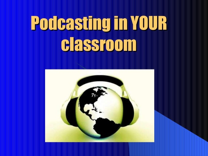 Podcasting in YOUR classroom