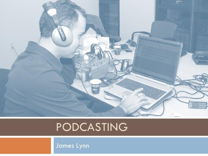 PODCASTING James Lynn