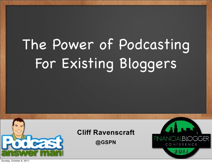 The Power of Podcasting                   For Existing Bloggers                          Cliff Ravenscraft                ...