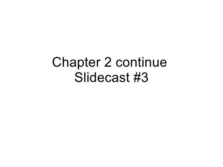 Chapter 2 continue  Slidecast #3