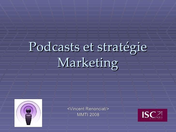 Podcasts et stratégie Marketing <Vincent Renonciat/> MMTI 2008