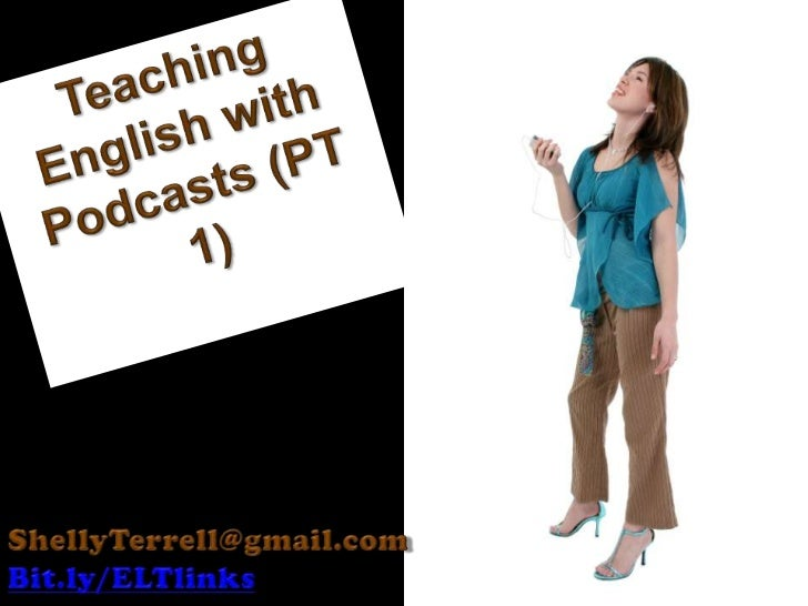 Teaching English with Podcasts (PT 1)<br />ShellyTerrell@gmail.com<br />Bit.ly/ELTlinks<br />