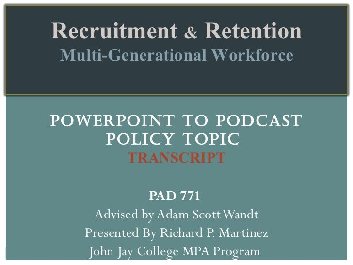 POWERPOINT TO PODCAST POLICY TOPIC  TRANSCRIPT PAD 771  Advised by Adam Scott Wandt Presented By Richard P. Martinez John ...