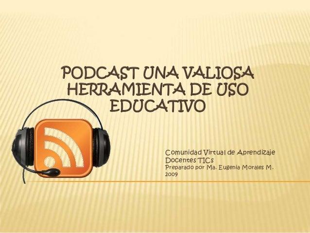 PODCAST UNA VALIOSA HERRAMIENTA DE USO     EDUCATIVO          Comunidad Virtual de Aprendizaje          Docentes TICs     ...