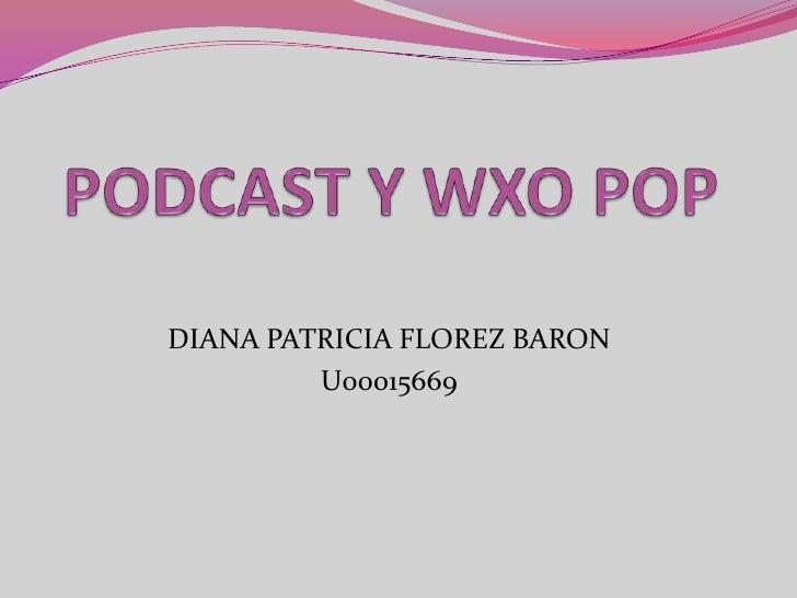 PODCAST Y WXO POP<br />DIANA PATRICIA FLOREZ BARON<br />U00015669<br />