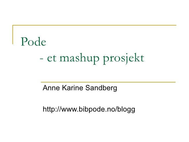 Pode - et mashup prosjekt Anne Karine Sandberg http://www.bibpode.no/blogg