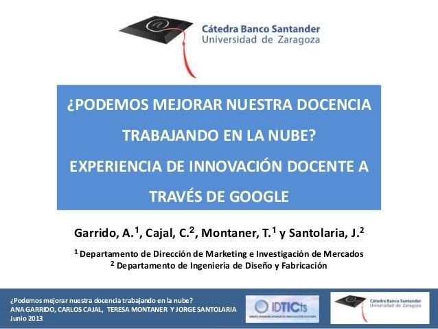 ¿Podemos mejorar nuestra docencia trabajando en la nube?ANA GARRIDO, CARLOS CAJAL, TERESA MONTANER Y JORGE SANTOLARIAJunio...