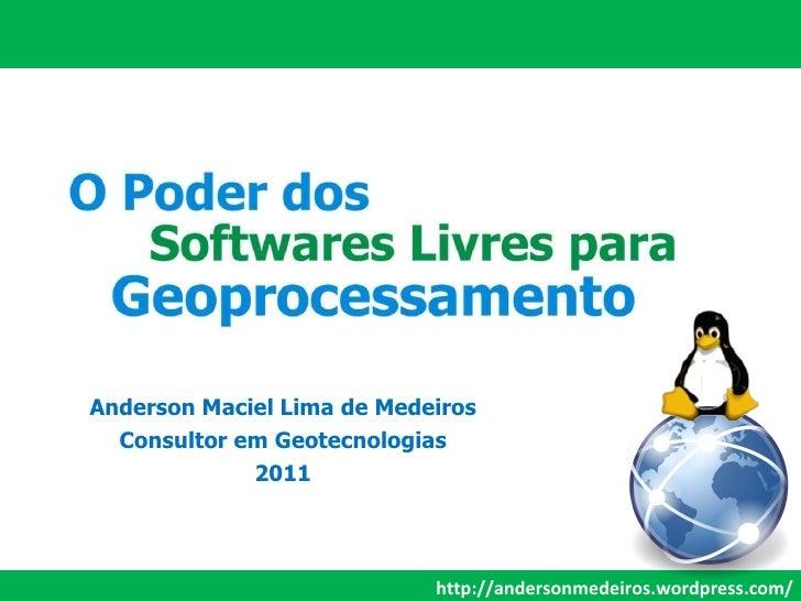 http://andersonmedeiros.wordpress.com/ Anderson Maciel Lima de Medeiros Consultor em Geotecnologias 2011