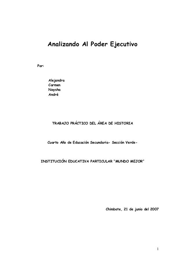 Analizando Al Poder Ejecutivo Por: Alejandra Carmen Naysha André TRABAJO PRÁCTICO DEL ÁREA DE HISTORIA Cuarto Año de Educa...