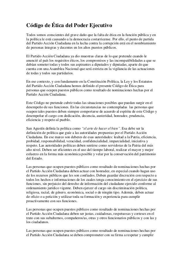 Código de Ética del Poder Ejecutivo Todos somos conscientes del grave daño que la falta de ética en la función pública y e...