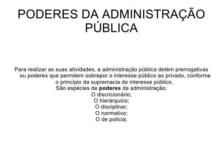 PODERES DA ADMINISTRAÇÃO         PÚBLICAPara realizar as suas atividades, a administração pública detém prerrogativas ou p...
