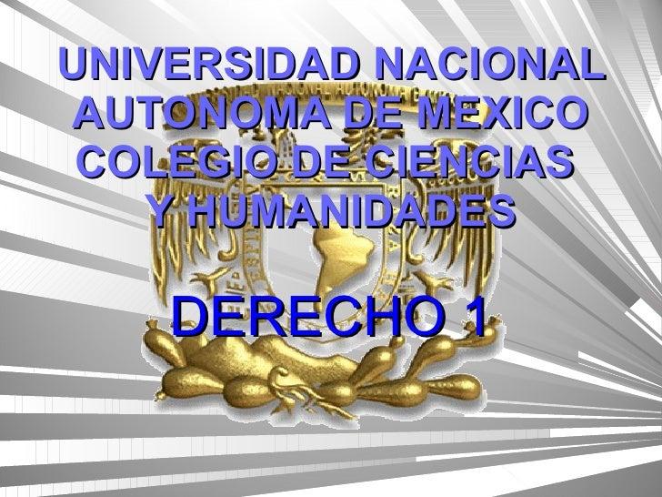 UNIVERSIDAD NACIONAL AUTONOMA DE MEXICO COLEGIO DE CIENCIAS  Y HUMANIDADES DERECHO 1