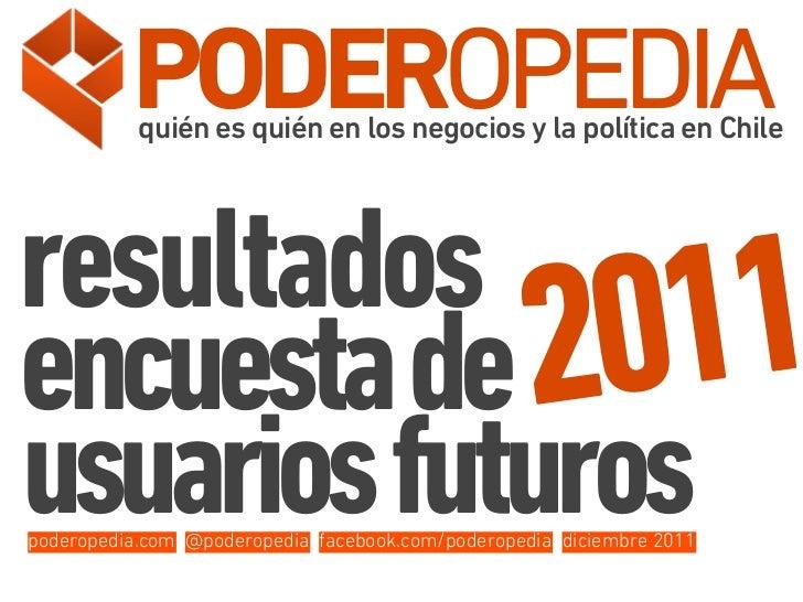 PODEROPEDIA           quién es quién en los negocios y la política en Chileresultadosencuesta de 20  11usuarios futurospod...