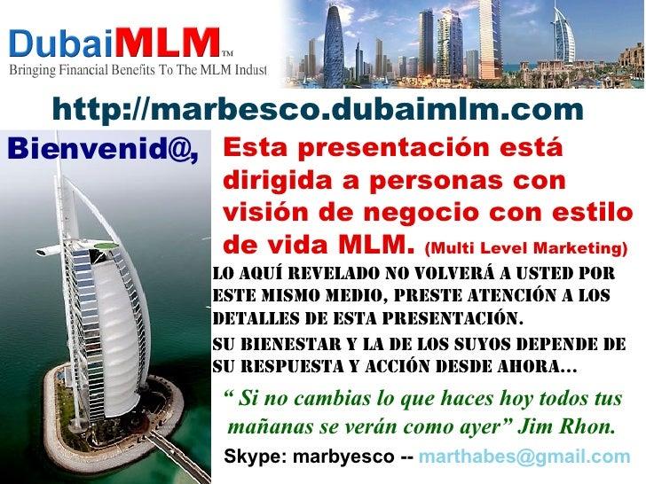 http://marbesco.dubaimlm.com Esta presentación está dirigida a personas con visión de negocio con estilo de vida MLM.  (Mu...