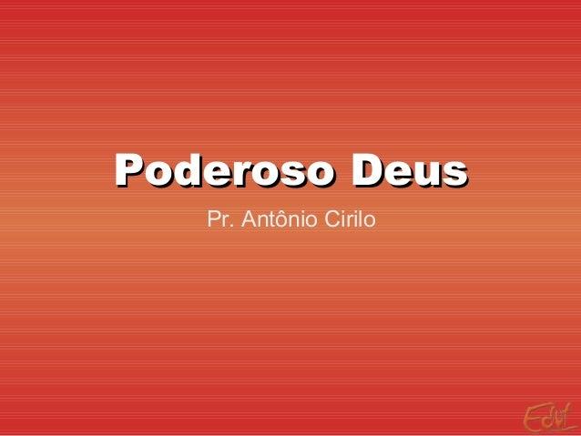 Poderoso DeusPoderoso Deus Pr. Antônio Cirilo