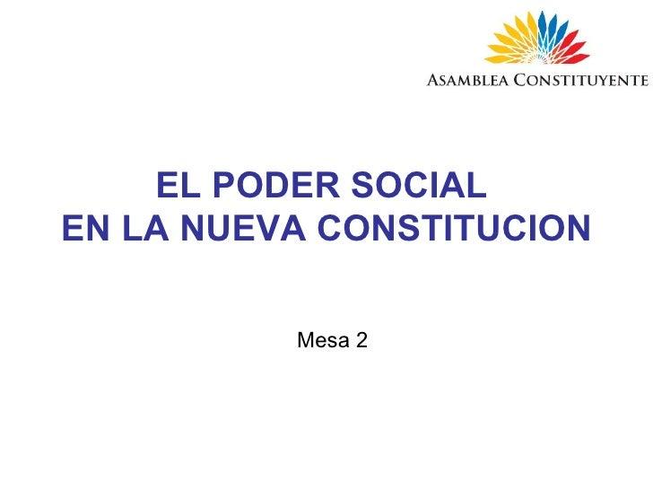 EL PODER SOCIAL  EN LA NUEVA CONSTITUCION Mesa 2