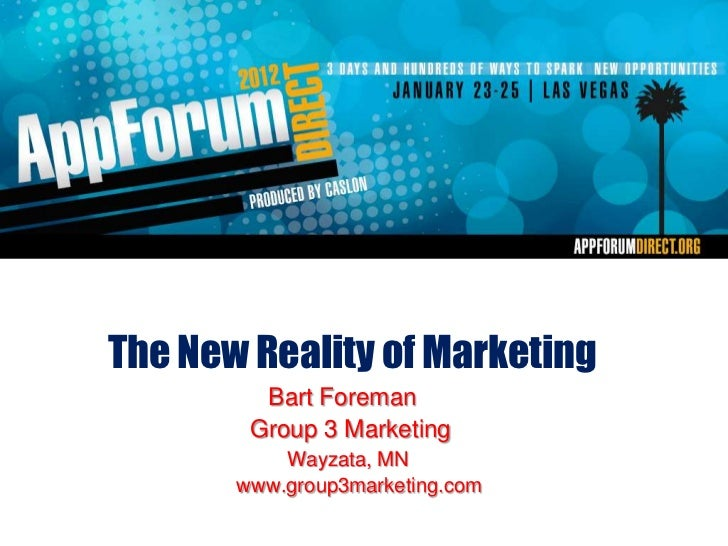 The New Reality of Marketing         Bart Foreman        Group 3 Marketing           Wayzata, MN       www.group3marketing...
