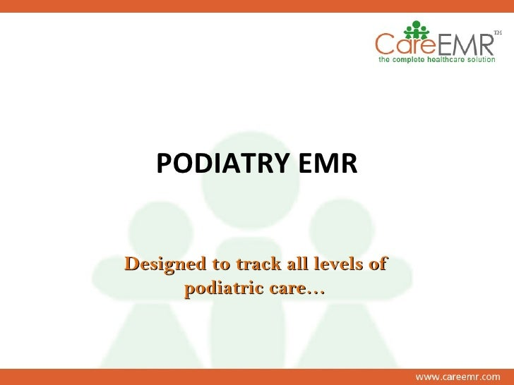 PODIATRY EMR Designed to track all levels of podiatric care…