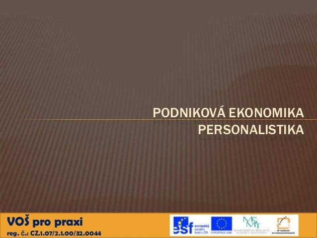PODNIKOVÁ EKONOMIKA PERSONALISTIKA  VOŠ pro praxi reg. č.: CZ.1.07/2.1.00/32.0044
